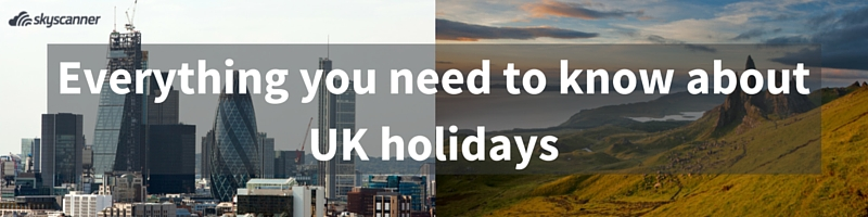 Everything you need to know about holidays in the UK